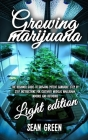 Growing Marijuana: The Beginner Guide To Growing Potent Cannabis: Step By Step Instructions For Cultivate Medical Marijuana Indoors and O Cover Image