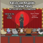 Racist-ish Relaxing Coloring Pages: Anti-Racism Adult Coloring Book Featuring Cats, Dogs, Quotes, & Stereotypes Cover Image