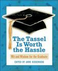 The Tassel Is Worth the Hassle: Wit and Wisdom for the Graduate Cover Image