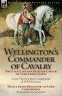 Wellington's Commander of Cavalry: the Early Life and Military Career of Stapleton Cotton, by The Right Hon. Mary, Viscountess Combermere and W.W. Kno Cover Image
