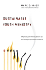 Sustainable Youth Ministry: Why Most Youth Ministry Doesn't Last and What Your Church Can Do about It Cover Image