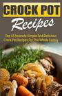 Crock Pot Recipes: Top 45 Insanely Simple and Delicious Crock Pot Recipes for the Whole Family Cover Image