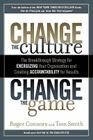 Change the Culture, Change the Game: The Breakthrough Strategy for Energizing Your Organization and Creating Accountability for Results Cover Image