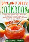 Jam and Jelly Cookbook: Learn How to Preserve and Can Fruits to Prepare Tasty and Delicious Jams and Jellies Fast and Easy in Under 40 Minutes Cover Image