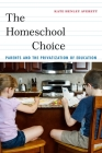 The Homeschool Choice: Parents and the Privatization of Education (Critical Perspectives on Youth) Cover Image