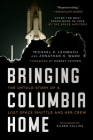 Bringing Columbia Home: The Untold Story of a Lost Space Shuttle and Her Crew Cover Image