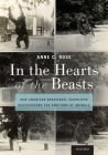 In the Hearts of the Beasts: How American Behavioral Scientists Rediscovered the Emotions of Animals Cover Image