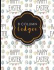 8 Column Ledger: Accountant Notepad, Accounting Paper, Ledger Notebook, Cute Easter Egg Cover, 8.5 x 11, 100 pages Cover Image