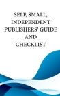 Self, Small, Independent Publishers' Guide and Checklist Cover Image