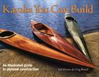 Kayaks You Can Build: An Illustrated Guide to Plywood Construction Cover Image