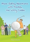 More Golfing Adventures with Frankie, the Witty Caddie Cover Image