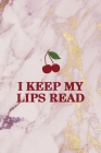I Keep My Lips Read: Cherry Notebook Journal Composition Blank Lined Diary Notepad 120 Pages Paperback Pink Cover Image