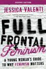 Full Frontal Feminism: A Young Woman's Guide to Why Feminism Matters Cover Image