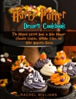 Harry Potter Dessert Cookbook: The Magical Wizard Book to Bake Monster Chocolate Cookies, Birthday Cakes and Other Hogwarts Sweets Cover Image