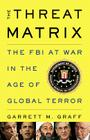 The Threat Matrix: The FBI at War in the Age of Global Terror Cover Image