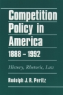 Competition Policy in America, 1888-1992: History, Rhetoric, Law Cover Image