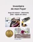 Inventaire de mon Foyer: Carnet pour répertorier les caractéristiques du linge de maison, la taille des vêtements de la famille, les objets de Cover Image