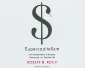 Supercapitalism: The Transformation of Business, Democracy, and Everyday Life Cover Image