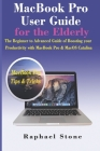 MacBook Pro User Guide for the Elderly: The Beginner to Advanced Guide of Boosting your Productivity with MacBook Pro & MacOS Catalina Cover Image