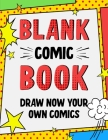 Blank Comic Book: Draw Now Your Own Comics - 108 Pages of Fun with Variety of Templates - A Large 8.5 x 11 Notebook and Sketchbook for K Cover Image