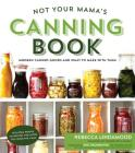 Not Your Mama's Canning Book: Modern Canned Goods and What to Make with Them Cover Image