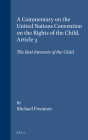 A Commentary on the United Nations Convention on the Rights of the Child, Article 3: The Best Interests of the Child Cover Image