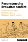 Reconstructing Lives: Victims of War in the Middle East and Médecins Sans Frontières (Humanitarianism: Key Debates and New Approaches) Cover Image
