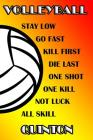 Volleyball Stay Low Go Fast Kill First Die Last One Shot One Kill Not Luck All Skill Quinton: College Ruled Composition Book Cover Image