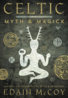 Celtic Myth & Magick: Harness the Power of the Gods & Goddesses (Llewellyn's World Religion & Magick) Cover Image