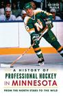 A History of Professional Hockey in Minnesota: From the North Stars to the Wild Cover Image