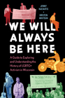 We Will Always Be Here: A Guide to Exploring and Understanding the History of LGBTQ+ Activism in Wisconsin Cover Image