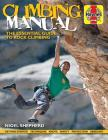 Climbing Manual: The essential guide to rock climbing - Getting started - Techniques - Knots - Safety - Protection - Abseiling (Haynes Manuals) Cover Image