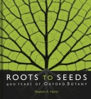 Roots to Seeds: 400 Years of Oxford Botany Cover Image