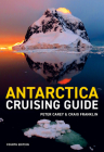 Antarctica Cruising Guide: Fourth edition: Includes Antarctic Peninsula, Falkland Islands, South Georgia and Ross Sea Cover Image