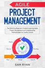 Agile Project Management: The Definitive Beginner's Guide to Learning Agile Project Management and Understanding Methodologies for Quality Contr Cover Image