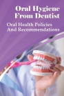 Oral Hygiene From Dentist: Oral Health Policies And Recommendations: Oral Health Cover Image