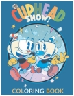 Cuphead Show Coloring Book: Fabulous Collection Of Cuphead For Your Beloved Kids Express Imagination, Develop Coloring Skills high quality Cover Image