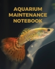 Aquarium Maintenance Notebook: : Fish Hobby Fish Book Log Book Plants Pond Fish Freshwater Pacific Northwest Ecology Saltwater Marine Reef Cover Image