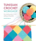 Tunisian Crochet Workshop: The Complete Guide to Modern Tunisian Crochet Stitches, Techniques and Patterns Cover Image
