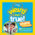 Weird But True: Stupid Criminals: 100 Brainless Baddies Busted, Plus Wacky Facts Cover Image