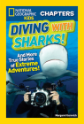 National Geographic Kids Chapters: Diving With Sharks!: And More True Stories of Extreme Adventures! (NGK Chapters) Cover Image