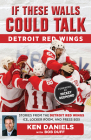 If These Walls Could Talk: Detroit Red Wings: Stories from the Detroit Red Wings Ice, Locker Room, and Press Box Cover Image