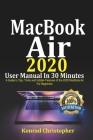 MacBook Air 2020 User Manual In 30 Minutes: A Guide to Tips, Tricks and Hidden Features of the 2020 MacBook Air for Beginners Cover Image