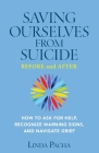Saving Ourselves From Suicide - Before and After: How to Ask for Help, Recognize Warning Signs, and Navigate Grief Cover Image