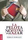 Pelota No Entra Por Azar, La: Ideas De Management Desde El Mundo Del Fútbol Cover Image
