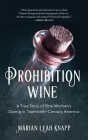Prohibition Wine: A True Story of One Woman's Daring in Twentieth-Century America Cover Image