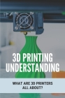 3D Printing Understanding: What Are 3D Printers All About?: Startup 3D Printing Ideas Cover Image