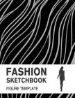 Fashion Sketchbook with Figure Template: Easily Sketch your Fashion Design with Large Figure Template Cover Image
