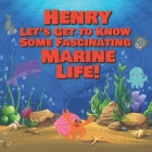 Henry Let's Get to Know Some Fascinating Marine Life!: Personalized Baby Books with Your Child's Name in the Story - Ocean Animals Books for Toddlers Cover Image