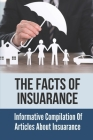 The Facts Of Insuarance: Informative Compilation Of Articles About Insuarance: Dicoverying Insuarance Policy Cover Image